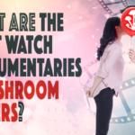 Documentaries For Shroom Lovers